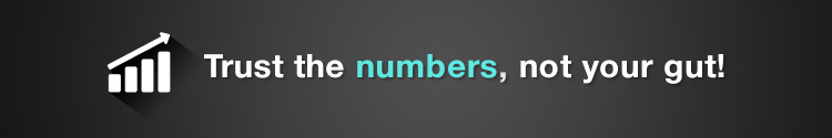 Trust the Numbers, Not Your Gut!